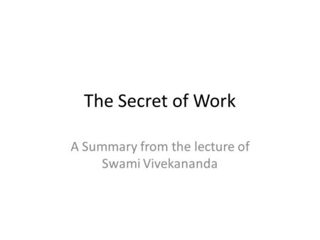 The Secret of Work A Summary from the lecture of Swami Vivekananda.