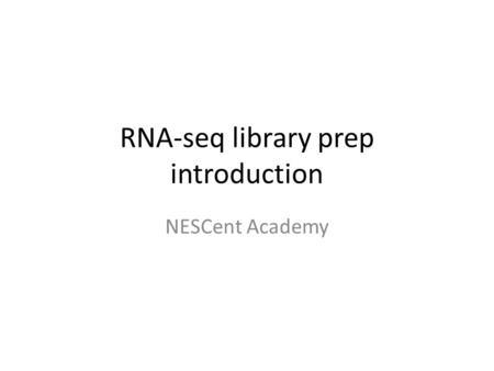 RNA-seq library prep introduction NESCent Academy.