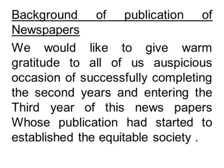 Background of publication of Newspapers We would like to give warm gratitude to all of us auspicious occasion of successfully completing the second years.