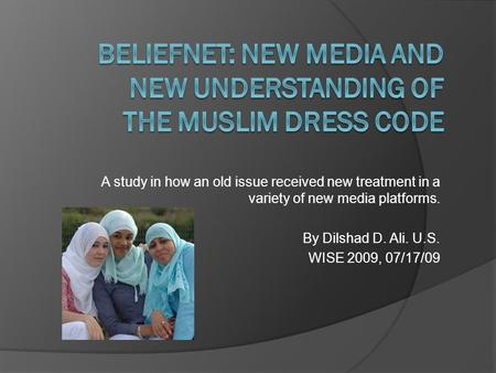 A study in how an old issue received new treatment in a variety of new media platforms. By Dilshad D. Ali. U.S. WISE 2009, 07/17/09.