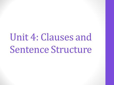 Unit 4: Clauses and Sentence Structure. LESSON 23 Main and Subordinate Clauses.