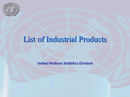 United Nations Statistics Division List of Industrial Products.