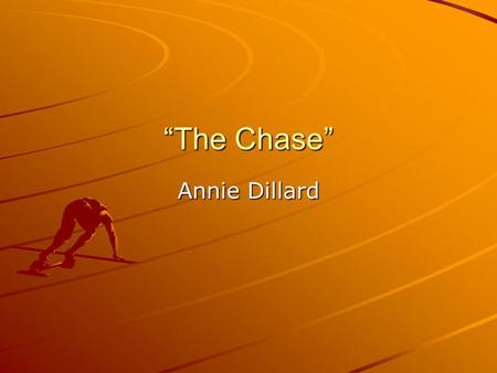 The Chase Annie Dillard. About the Selection The portrait of childhood beautifully captures the energy and idealism of youth. It originally appeared as.