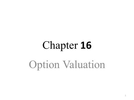 1 Chapter 16 Option Valuation. 2 Option Values Intrinsic value - payoff that could be made if the option was immediately exercised – Call: stock price.