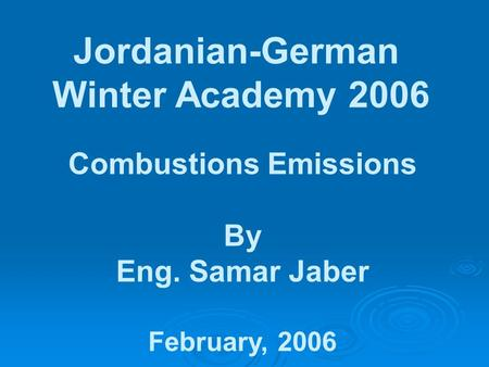 Jordanian-German Winter Academy 2006 Combustions Emissions By Eng. Samar Jaber February, 2006.