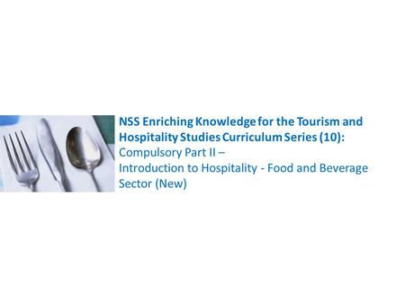 NSS Enriching Knowledge for the Tourism and Hospitality Studies Curriculum Series (10): Compulsory Part II – Introduction to Hospitality - Food and Beverage.