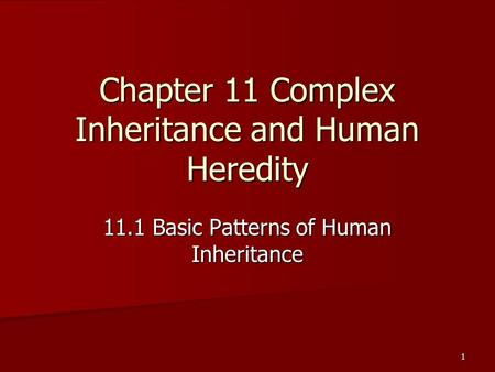 1 Chapter 11 Complex Inheritance and Human Heredity 11.1 Basic Patterns of Human Inheritance.
