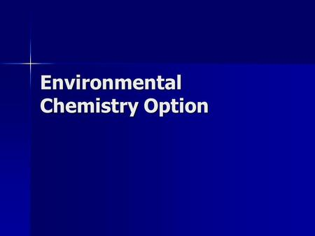 Environmental Chemistry Option. E1.1 - Pollution Pollution refers to changes in the equilibrium (or balance) of biological and non-biological systems,