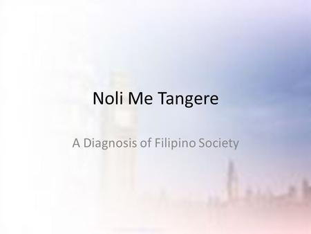 Noli Me Tangere A Diagnosis of Filipino Society. Proposal on writing a Novel about the Philippines Filipinos – were not known in Europe – Practically.