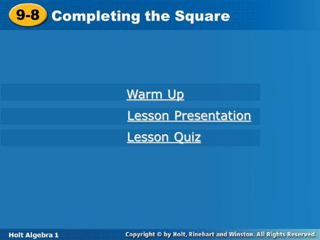 Holt Algebra 1 9-8 Completing the Square 9-8 Completing the Square Holt Algebra 1 Warm Up Warm Up Lesson Presentation Lesson Presentation Lesson Quiz Lesson.