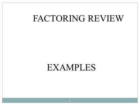FACTORING REVIEW EXAMPLES 1. Factor x 2 + 3x – 4Solve x 2 + 3x – 4 = 0 Graph Y 1 = x 2 + 3x – 4 Find x-intercepts What _____× _____ = – 4 and _____+ _____.