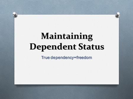 Maintaining Dependent Status True dependency=freedom.