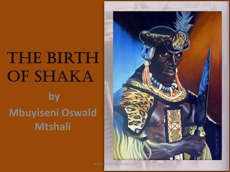 The Birth of Shaka by Mbuyiseni Oswald Mtshali MADE BY RONEL MYBURGH.